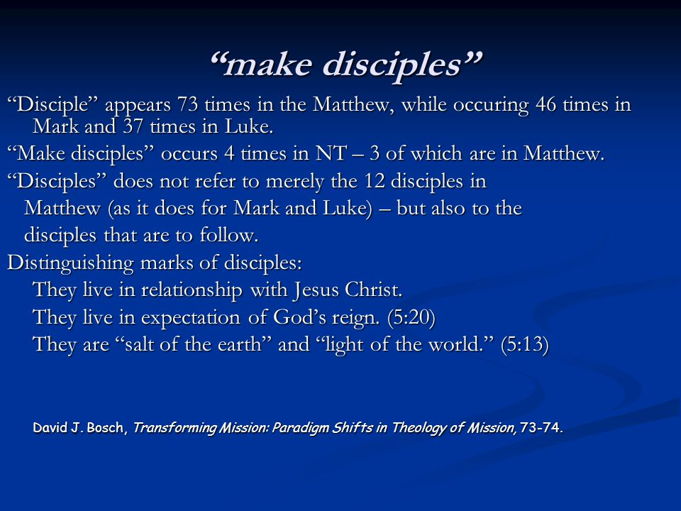 make disciples Disciple appears 73 times in the Matthew, while occuring 46 times in Mark and 37 times in Luke.