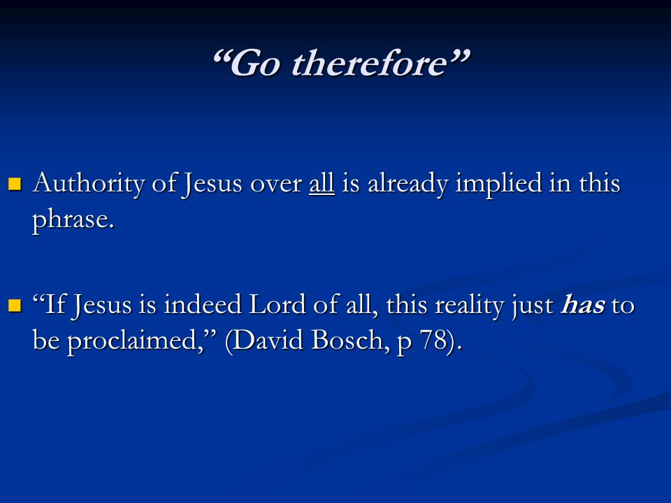 Go therefore Authority of Jesus over all is already implied in this phrase.