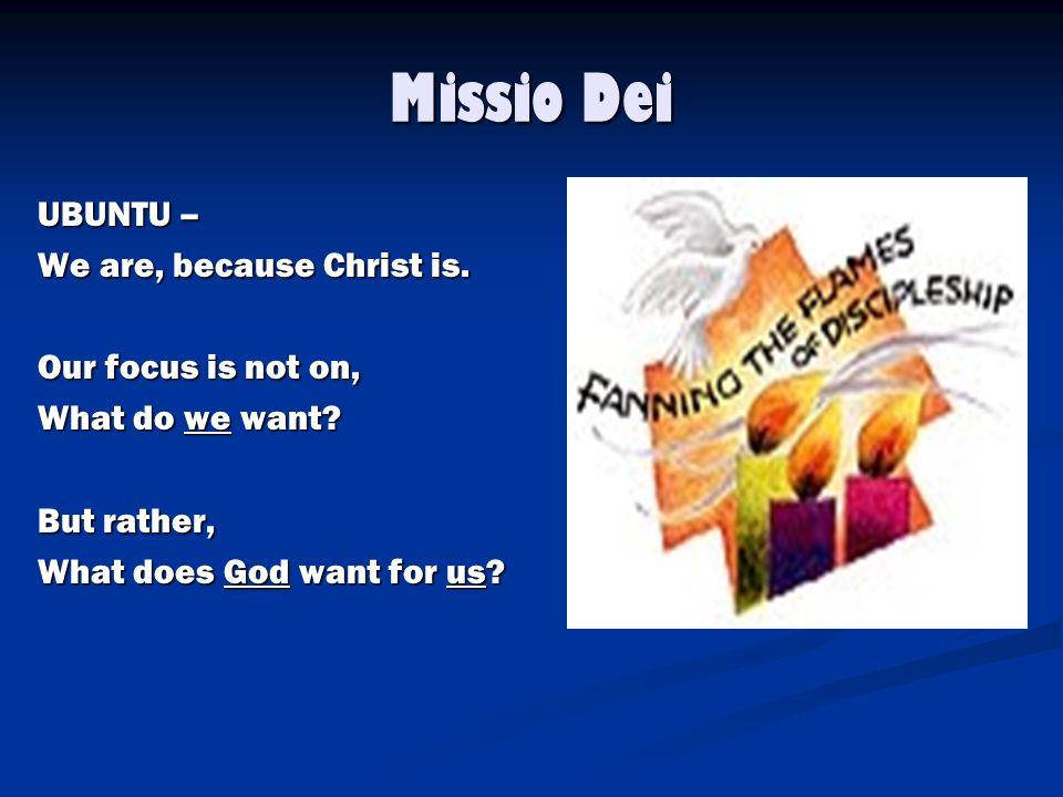 Missio Dei UBUNTU – UBUNTU – We are, because Christ is.