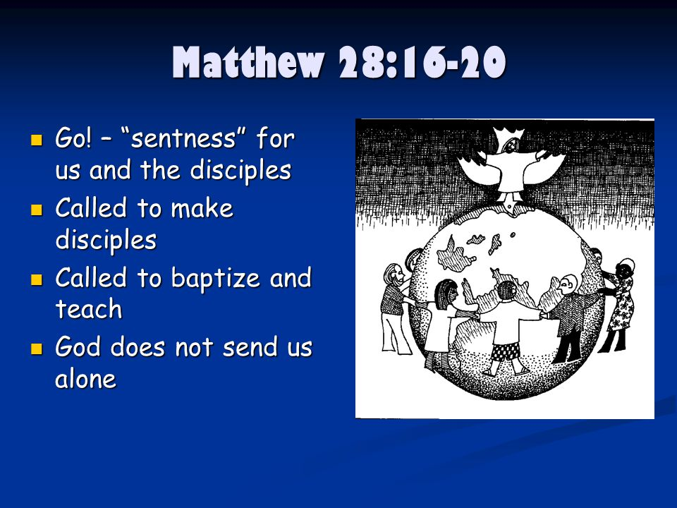 Matthew 28:16-20 Go. – sentness for us and the disciples Go.