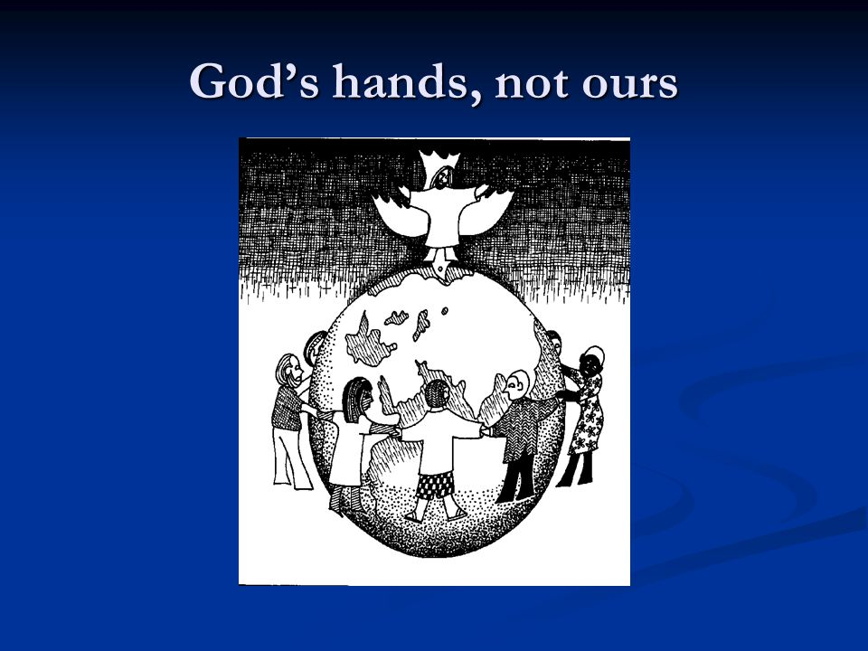 God's hands, not ours