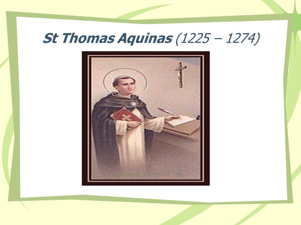 St Thomas Aquinas (1225 – 1274)