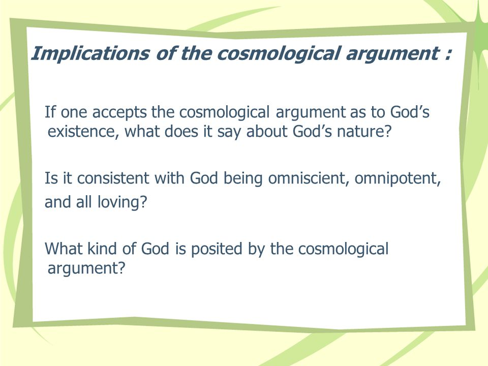 Implications of the cosmological argument : If one accepts the cosmological argument as to God's existence, what does it say about God's nature.