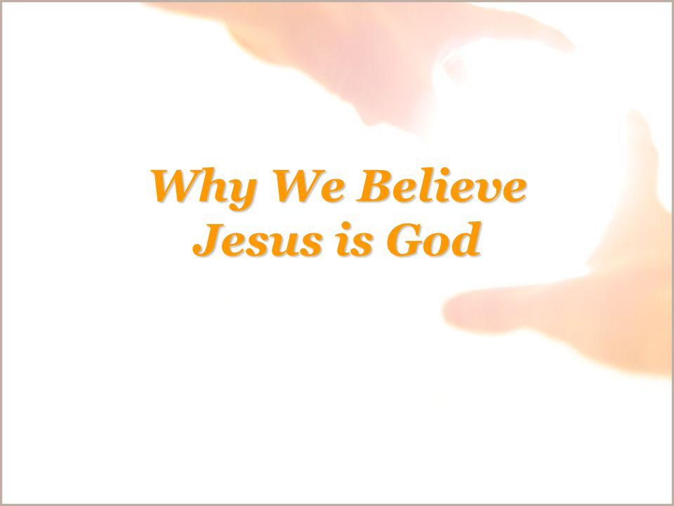 Why We Believe Jesus is God