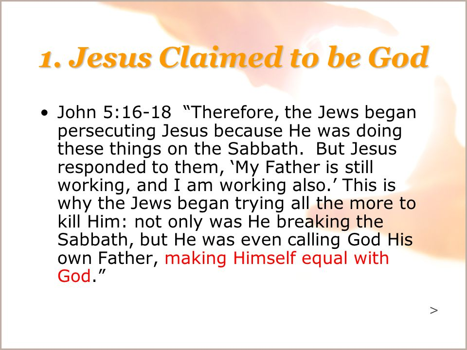 "1. Jesus Claimed to be God John 5:16-18 ""Therefore, the Jews began persecuting Jesus because He was doing these things on the Sabbath. But Jesus respo"