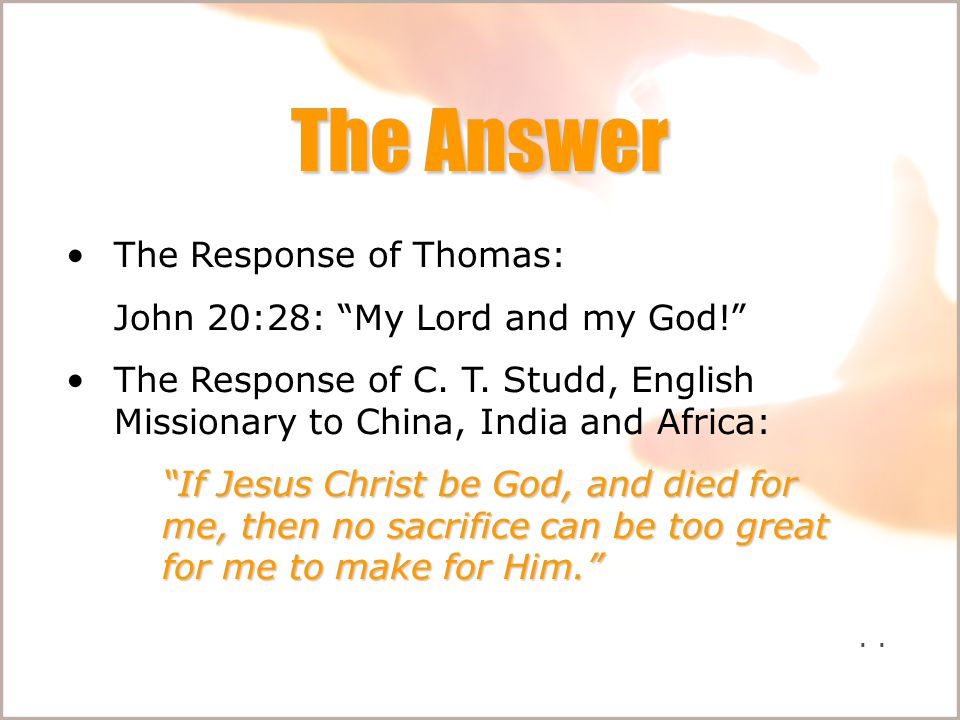 The Answer The Response of Thomas: John 20:28: My Lord and my God! The Response of C.