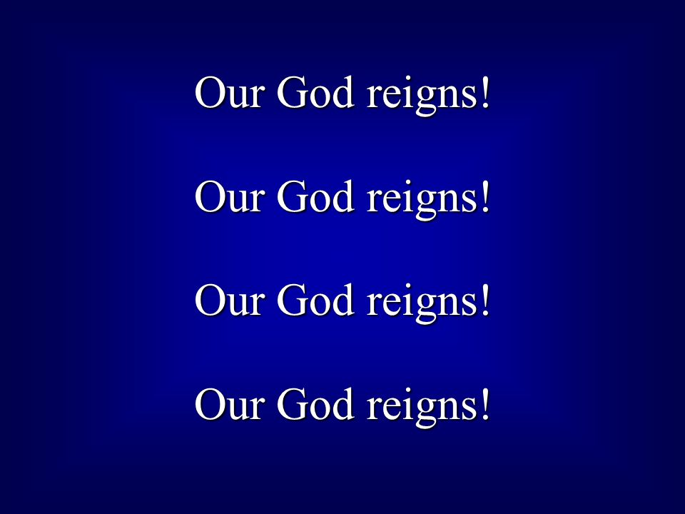 Our God reigns!