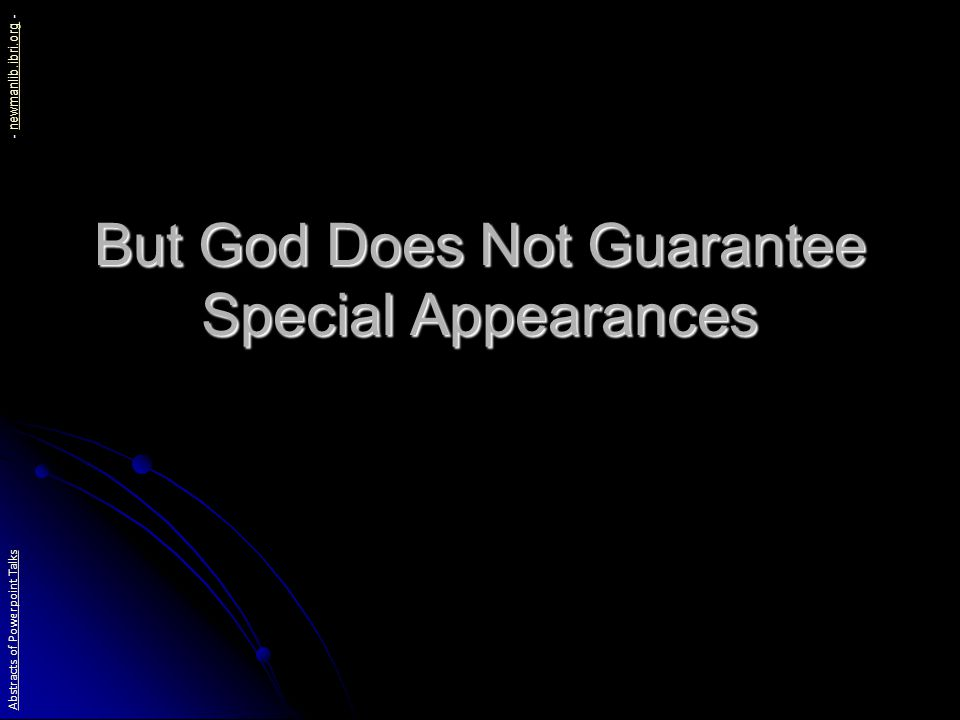 But God Does Not Guarantee Special Appearances Abstracts of Powerpoint Talks - newmanlib.ibri.org -newmanlib.ibri.org