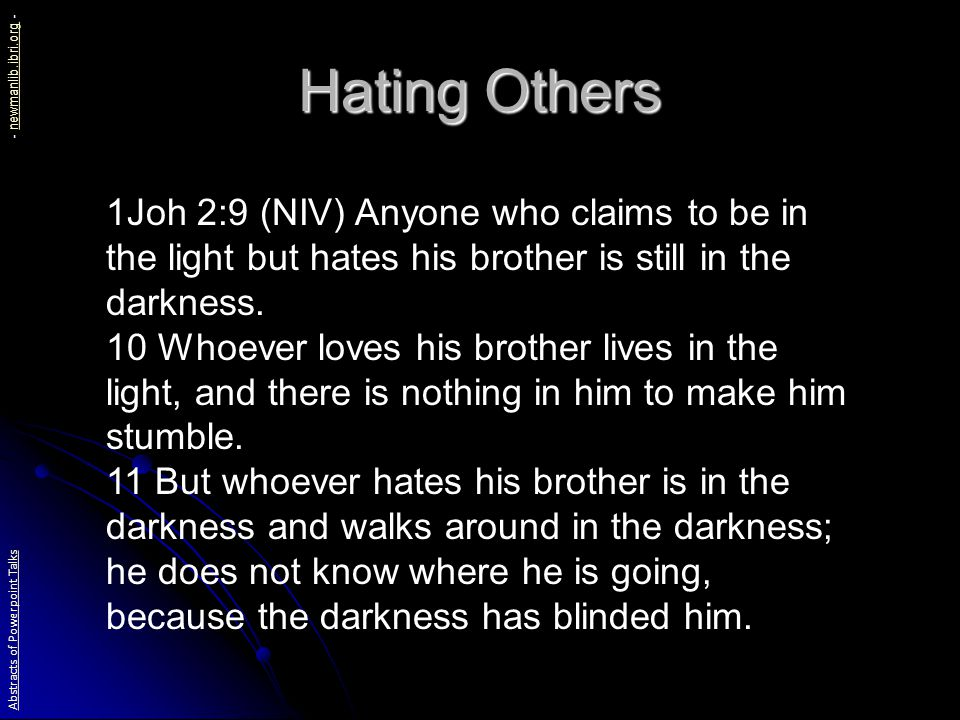 Hating Others 1Joh 2:9 (NIV) Anyone who claims to be in the light but hates his brother is still in the darkness.