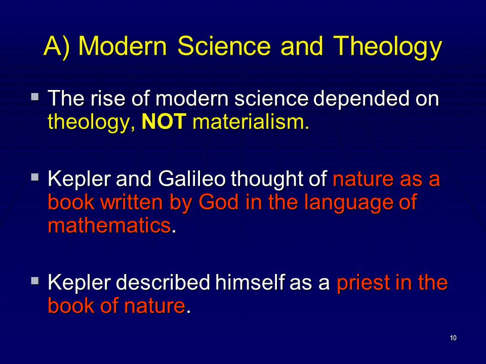 10 A) Modern Science and Theology  The rise of modern science depended on theology, NOT materialism.