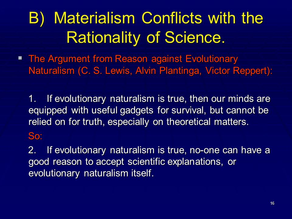 16 B) Materialism Conflicts with the Rationality of Science.