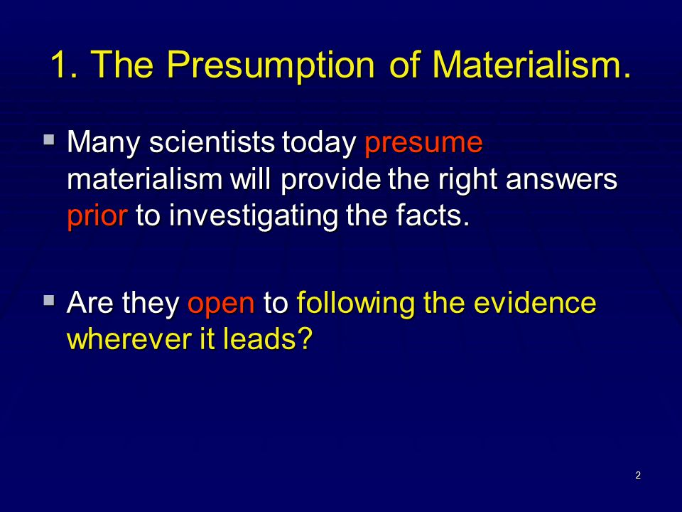 2 1. The Presumption of Materialism.