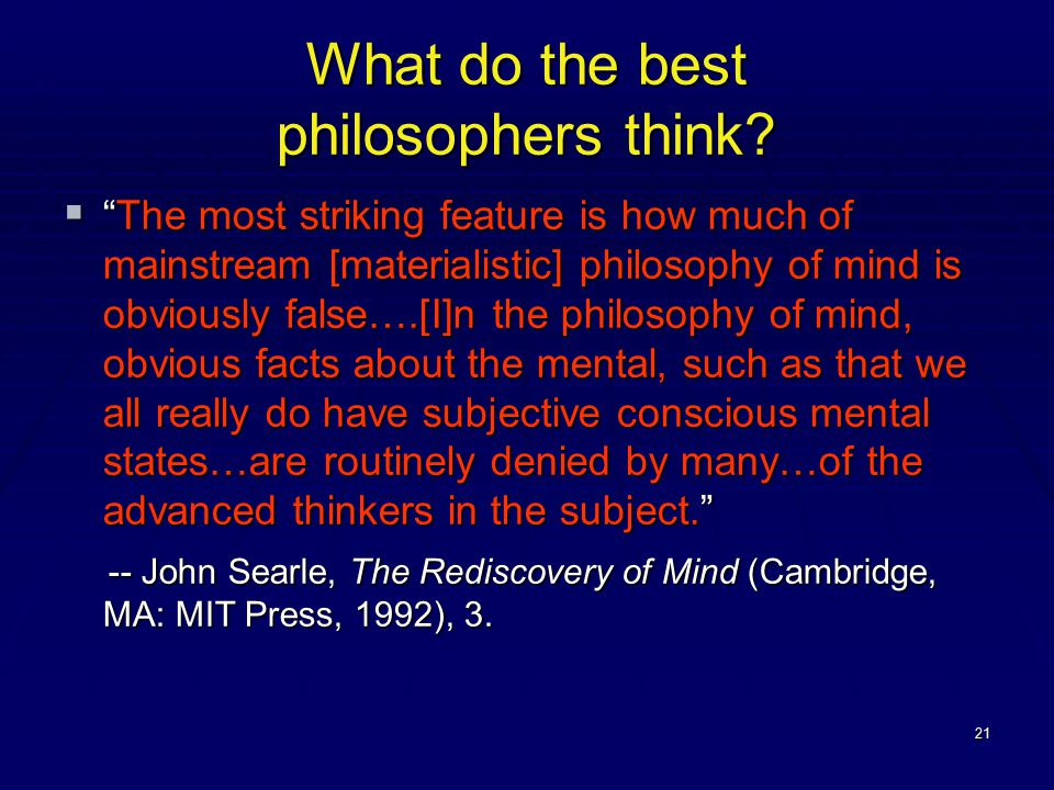 """21 What do the best philosophers think?  """"The most striking feature is how much of mainstream [materialistic] philosophy of mind is obviously false…."""