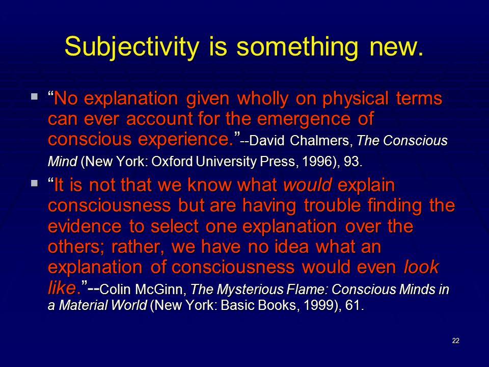 22 Subjectivity is something new.