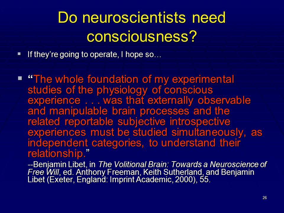 26 Do neuroscientists need consciousness.