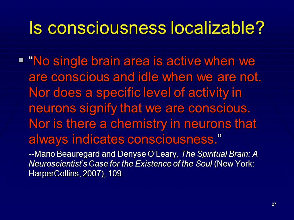 27 Is consciousness localizable.