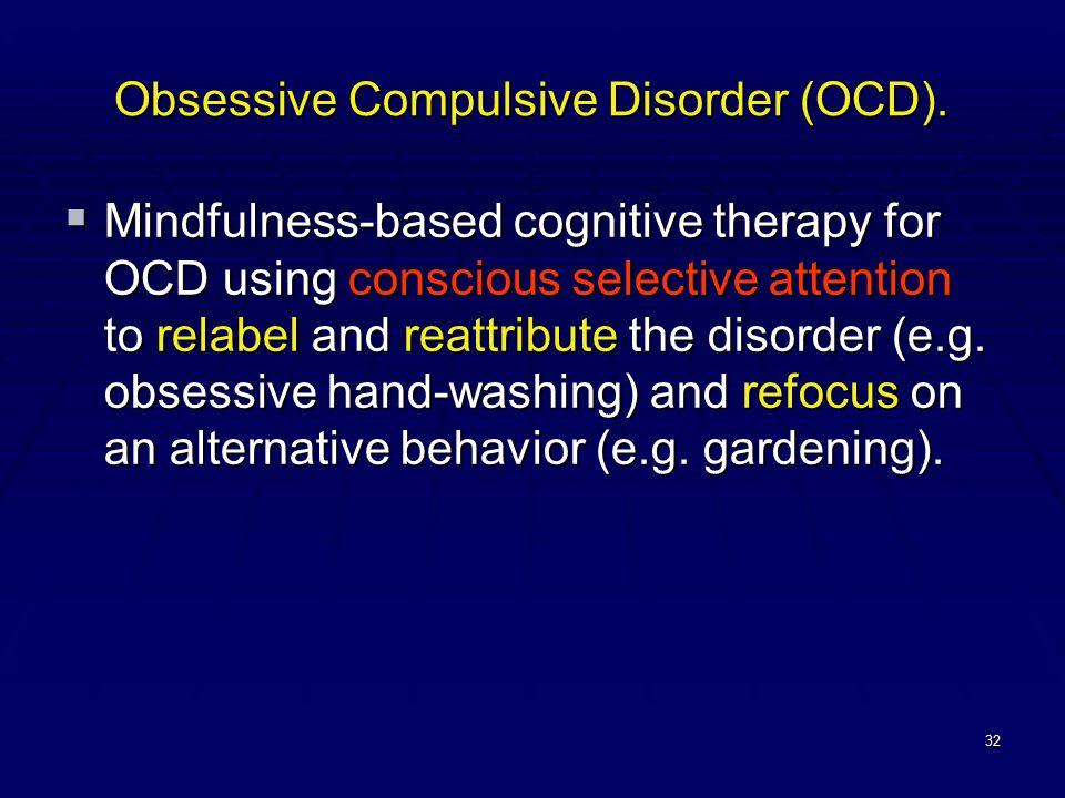 32 Obsessive Compulsive Disorder (OCD).