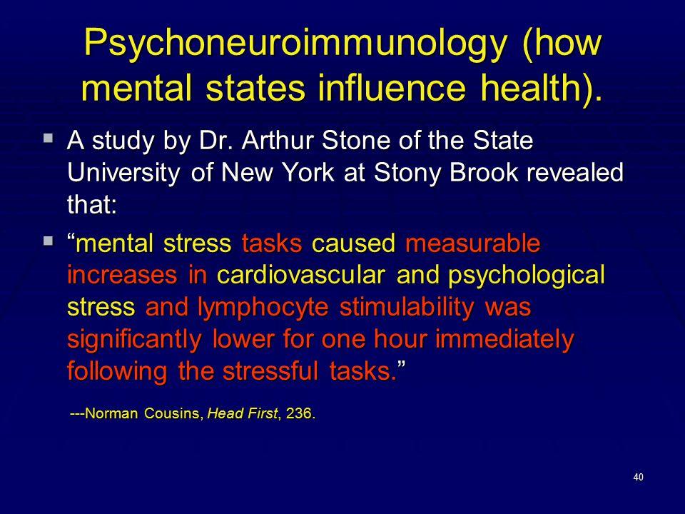 40 Psychoneuroimmunology (how mental states influence health).