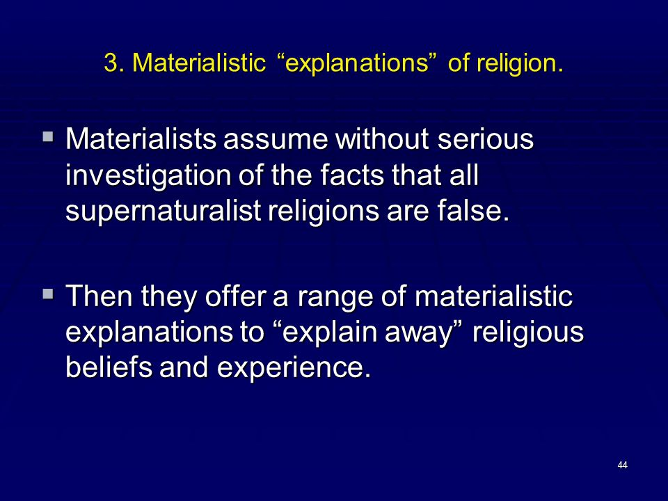"""44 3. Materialistic """"explanations"""" of religion.  Materialists assume without serious investigation of the facts that all supernaturalist religions ar"""