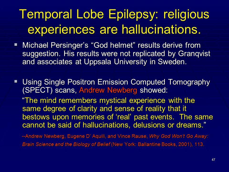 47 Temporal Lobe Epilepsy: religious experiences are hallucinations.