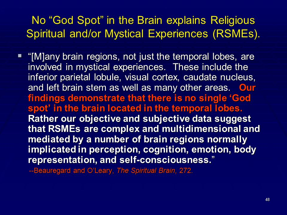 """48 No """"God Spot"""" in the Brain explains Religious Spiritual and/or Mystical Experiences (RSMEs).  """"[M]any brain regions, not just the temporal lobes,"""