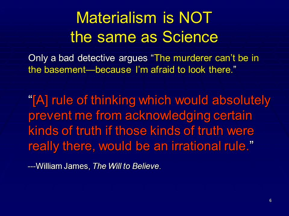 """6 Materialism is NOT the same as Science Only a bad detective argues """"The murderer can't be in the basement—because I'm afraid to look there."""" """"[A] ru"""