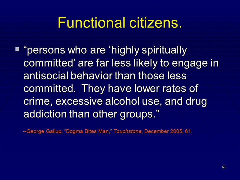 """63 Functional citizens.  """"persons who are 'highly spiritually committed' are far less likely to engage in antisocial behavior than those less committ"""