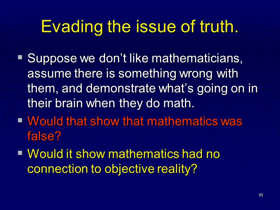 65 Evading the issue of truth.