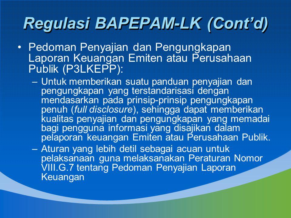 Regulasi BAPEPAM-LK (Cont'd) Pedoman Penyajian dan Pengungkapan Laporan Keuangan Emiten atau Perusahaan Publik (P3LKEPP): –Untuk memberikan suatu pand