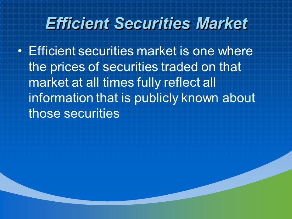 Efficient Securities Market 3 broad categories: –Weak form Past security prices and/or past trading volume.