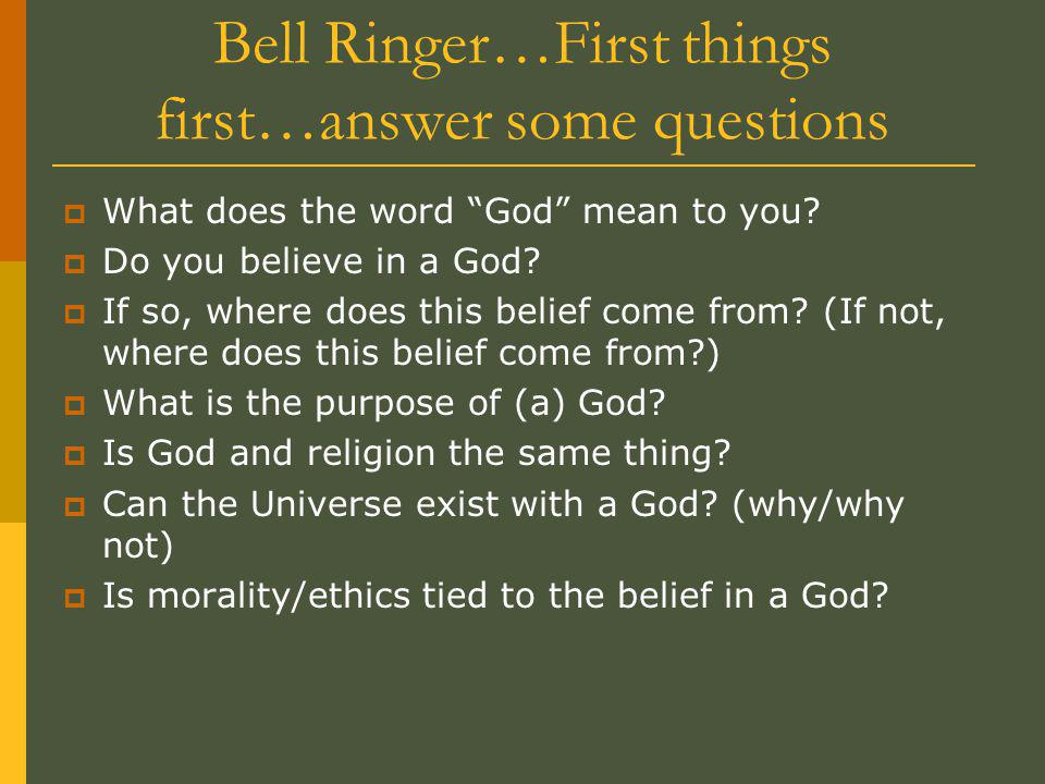 Bell Ringer…First things first…answer some questions  What does the word God mean to you.