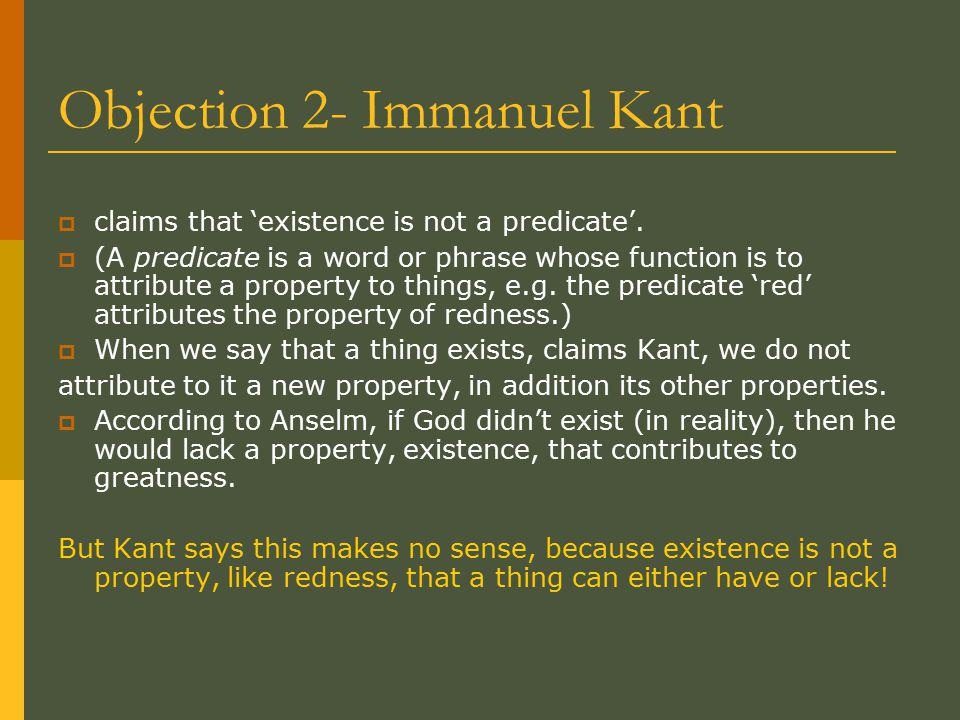Objection 2- Immanuel Kant  claims that 'existence is not a predicate'.