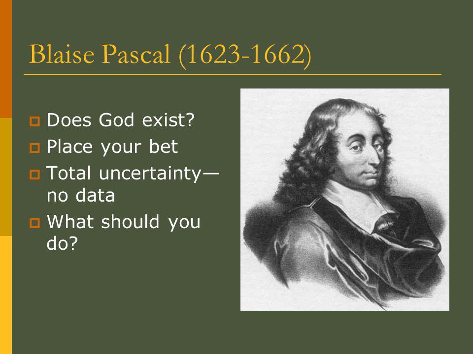 Blaise Pascal (1623-1662)  Does God exist.