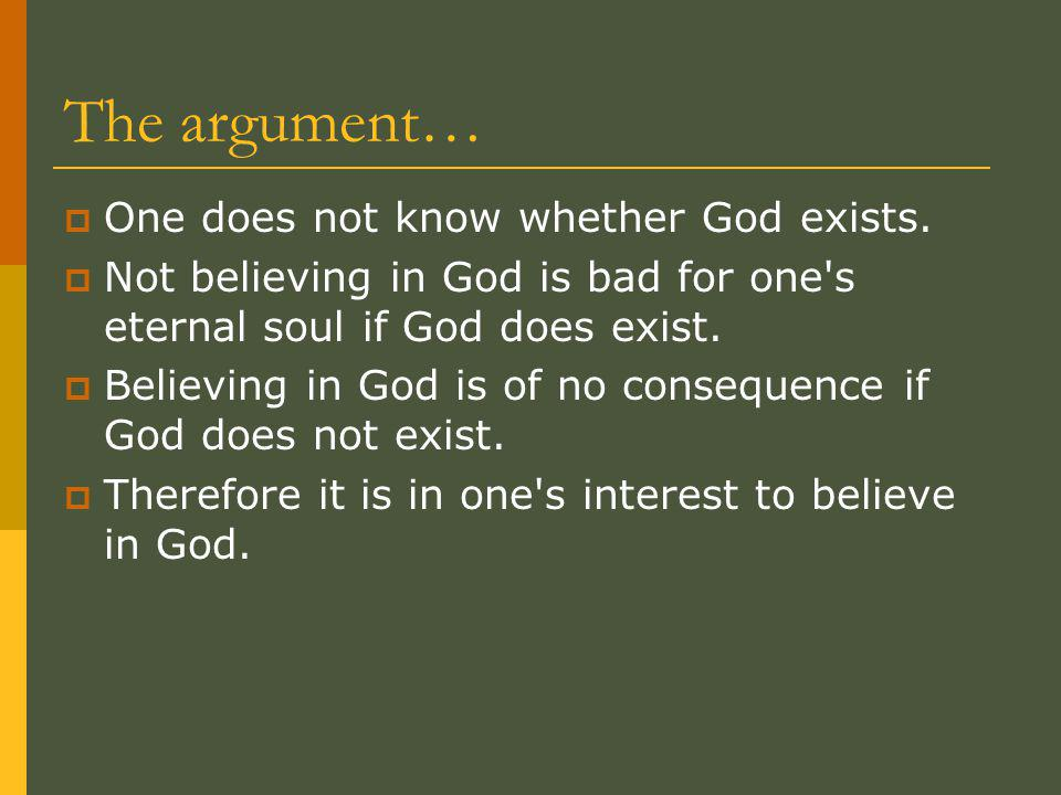 The argument…  One does not know whether God exists.
