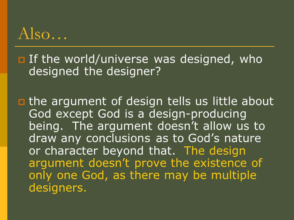 Also…  If the world/universe was designed, who designed the designer.