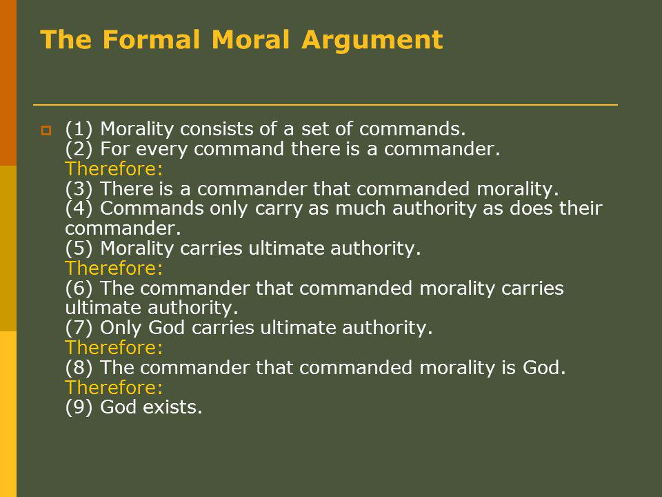 The Formal Moral Argument  (1) Morality consists of a set of commands.