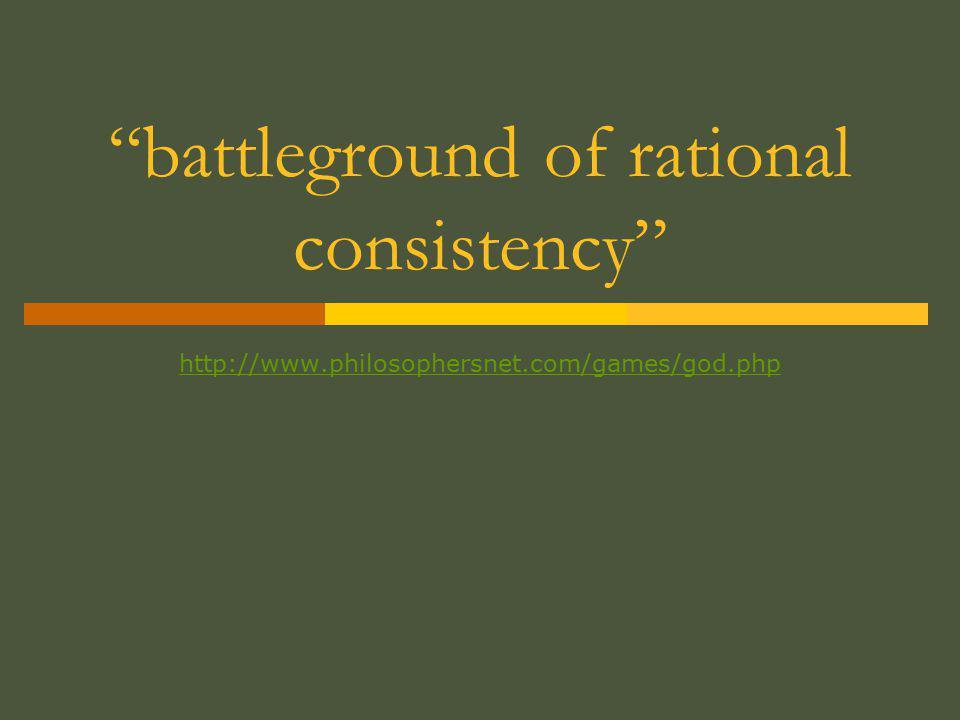 """battleground of rational consistency"" http://www.philosophersnet.com/games/god.php"