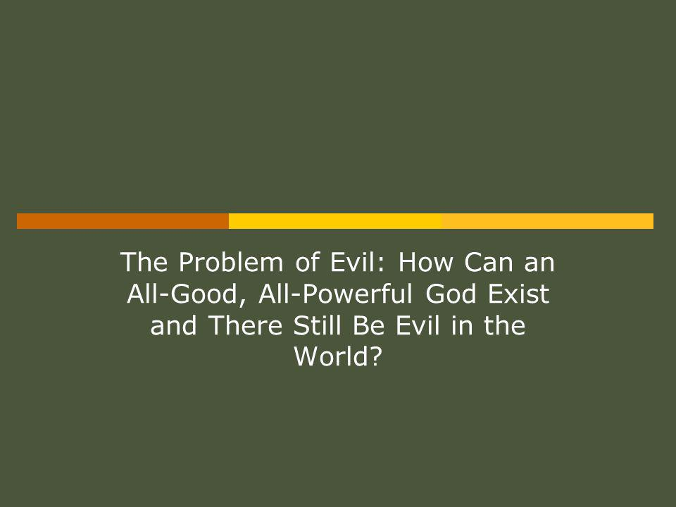 The Problem of Evil: How Can an All-Good, All-Powerful God Exist and There Still Be Evil in the World?