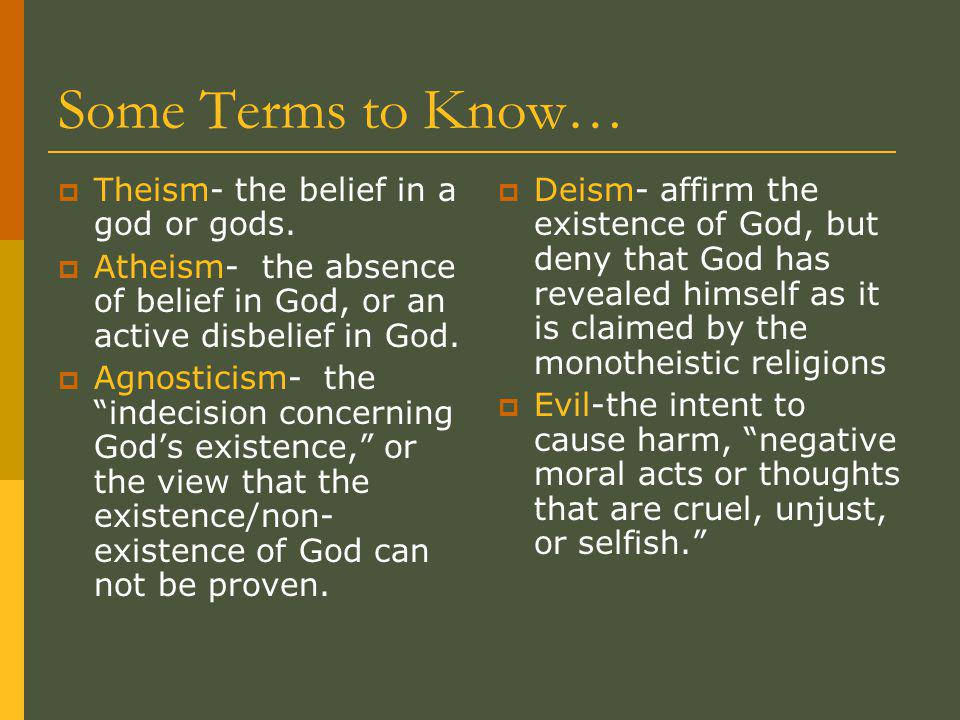 Some Terms to Know…  Theism- the belief in a god or gods.