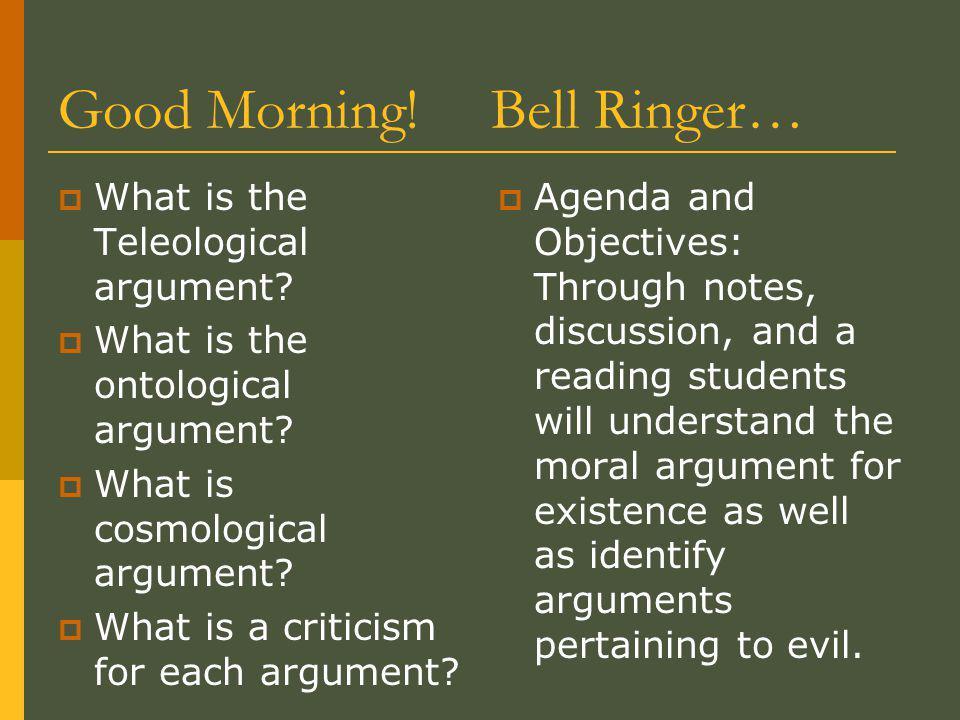 Good Morning. Bell Ringer…  What is the Teleological argument.