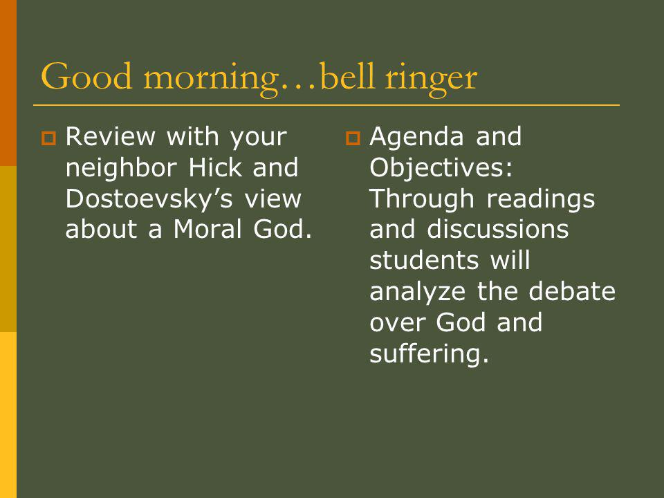 Good morning…bell ringer  Review with your neighbor Hick and Dostoevsky's view about a Moral God.
