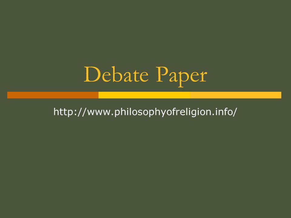 Debate Paper http://www.philosophyofreligion.info/