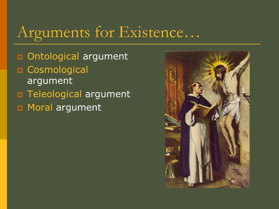 Arguments for Existence…  Ontological argument  Cosmological argument  Teleological argument  Moral argument
