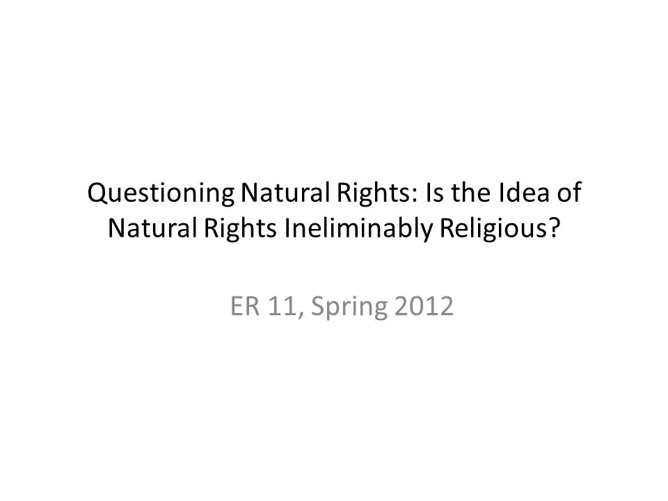 Questioning Natural Rights: Is the Idea of Natural Rights Ineliminably Religious.