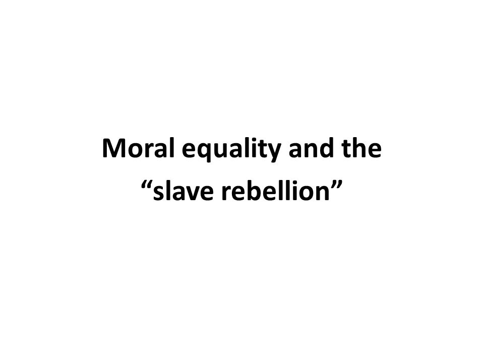 Moral equality and the slave rebellion