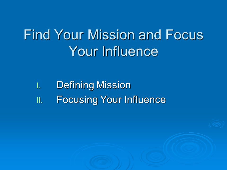 Finding Your Unique God-given Mission  Prioritize The Mission-giver over the mission The Mission-giver over the mission