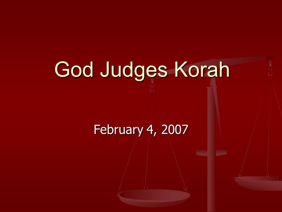 God Judges Korah God Judges Korah February 4, 2007