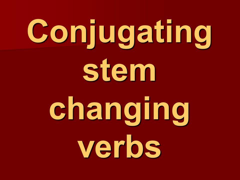 Conjugating stem changing verbs