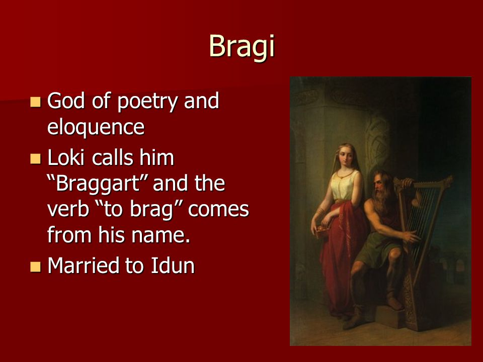 Bragi God of poetry and eloquence God of poetry and eloquence Loki calls him Braggart and the verb to brag comes from his name.