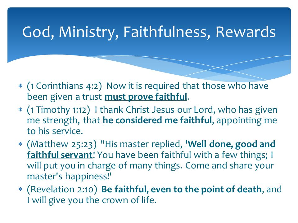  (1 Corinthians 4:2) Now it is required that those who have been given a trust must prove faithful.